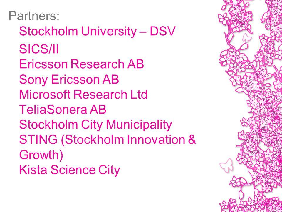 Partners: Stockholm University – DSV SICS/II Ericsson Research AB Sony Ericsson AB Microsoft Research Ltd TeliaSonera AB Stockholm City Municipality STING (Stockholm Innovation & Growth) Kista Science City
