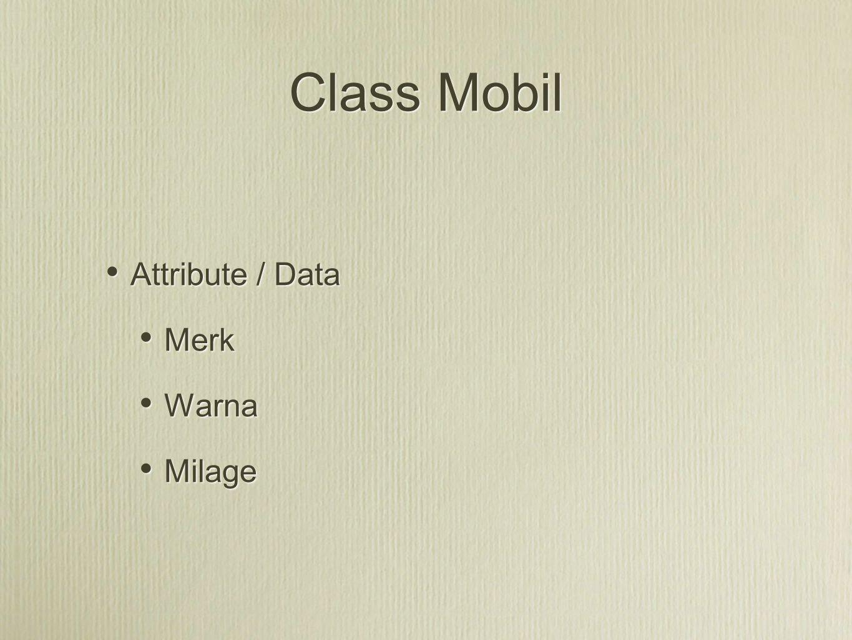 Class Mobil Methods maju(int km) mundur(int km) display() Methods maju(int km) mundur(int km) display()