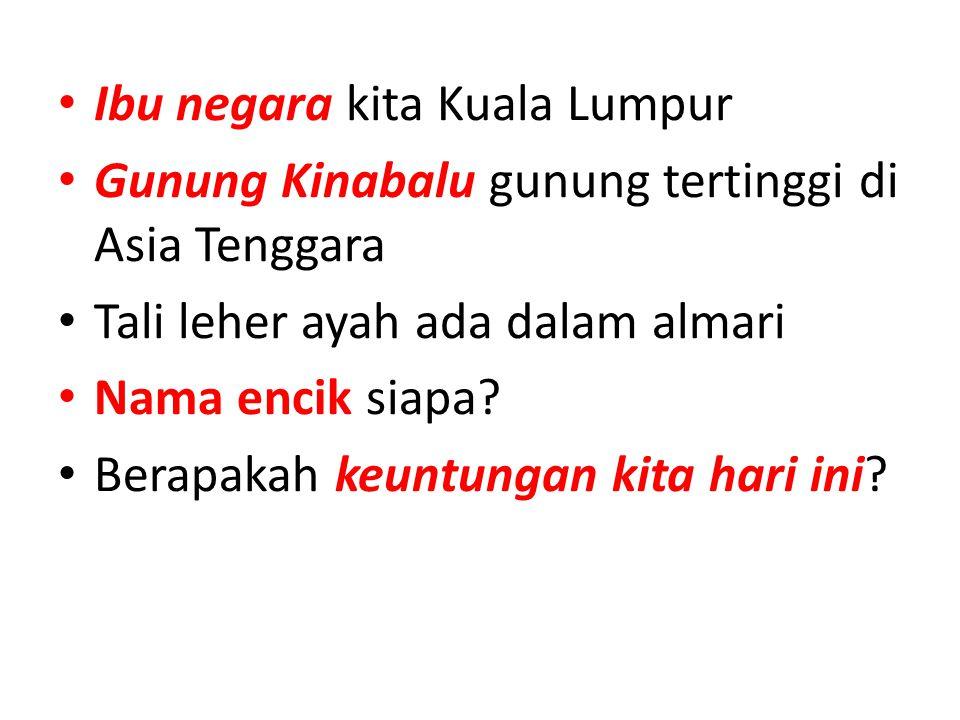 Ibu negara kita Kuala Lumpur Gunung Kinabalu gunung tertinggi di Asia Tenggara Tali leher ayah ada dalam almari Nama encik siapa? Berapakah keuntungan