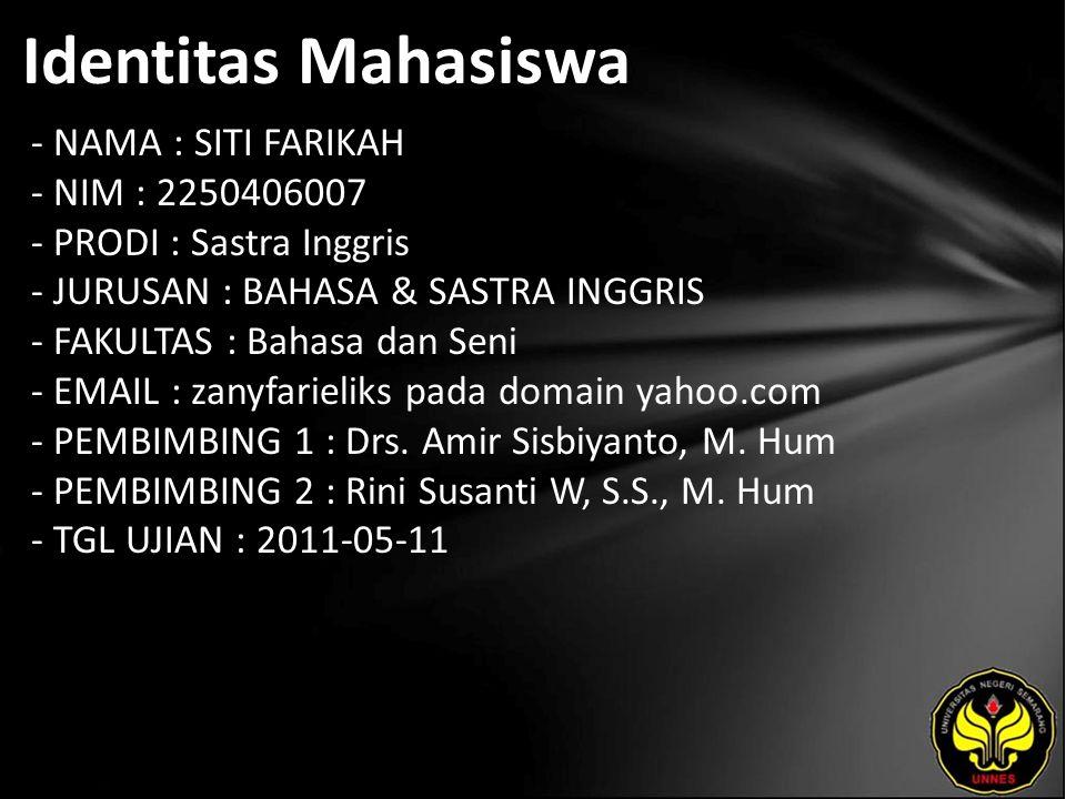 Identitas Mahasiswa - NAMA : SITI FARIKAH - NIM : 2250406007 - PRODI : Sastra Inggris - JURUSAN : BAHASA & SASTRA INGGRIS - FAKULTAS : Bahasa dan Seni - EMAIL : zanyfarieliks pada domain yahoo.com - PEMBIMBING 1 : Drs.