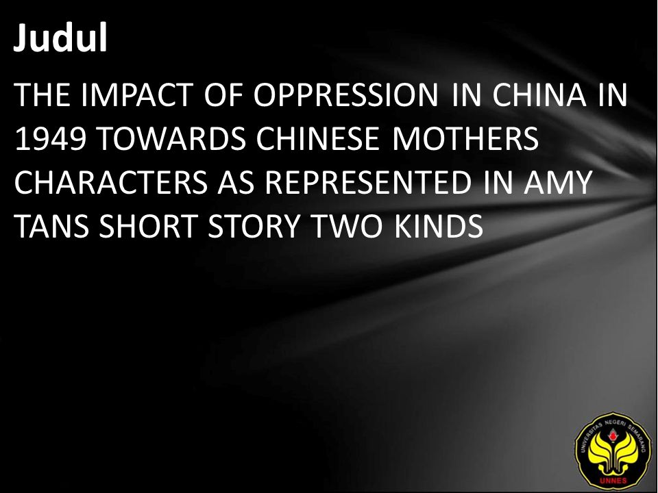 Judul THE IMPACT OF OPPRESSION IN CHINA IN 1949 TOWARDS CHINESE MOTHERS CHARACTERS AS REPRESENTED IN AMY TANS SHORT STORY TWO KINDS