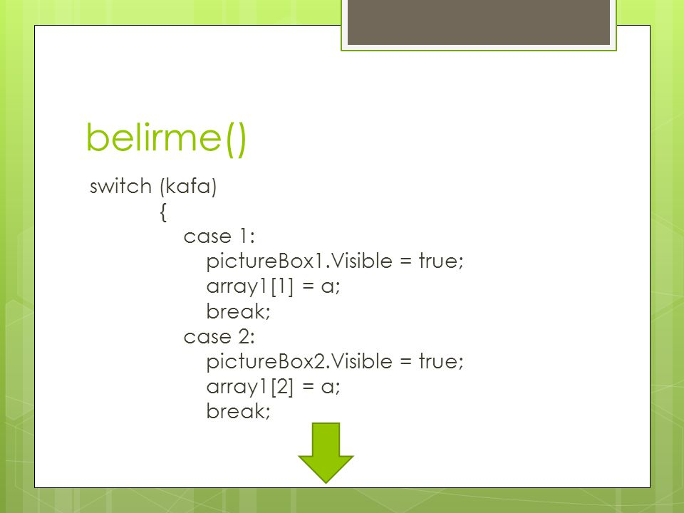 belirme() switch (kafa) { case 1: pictureBox1.Visible = true; array1[1] = a; break; case 2: pictureBox2.Visible = true; array1[2] = a; break;