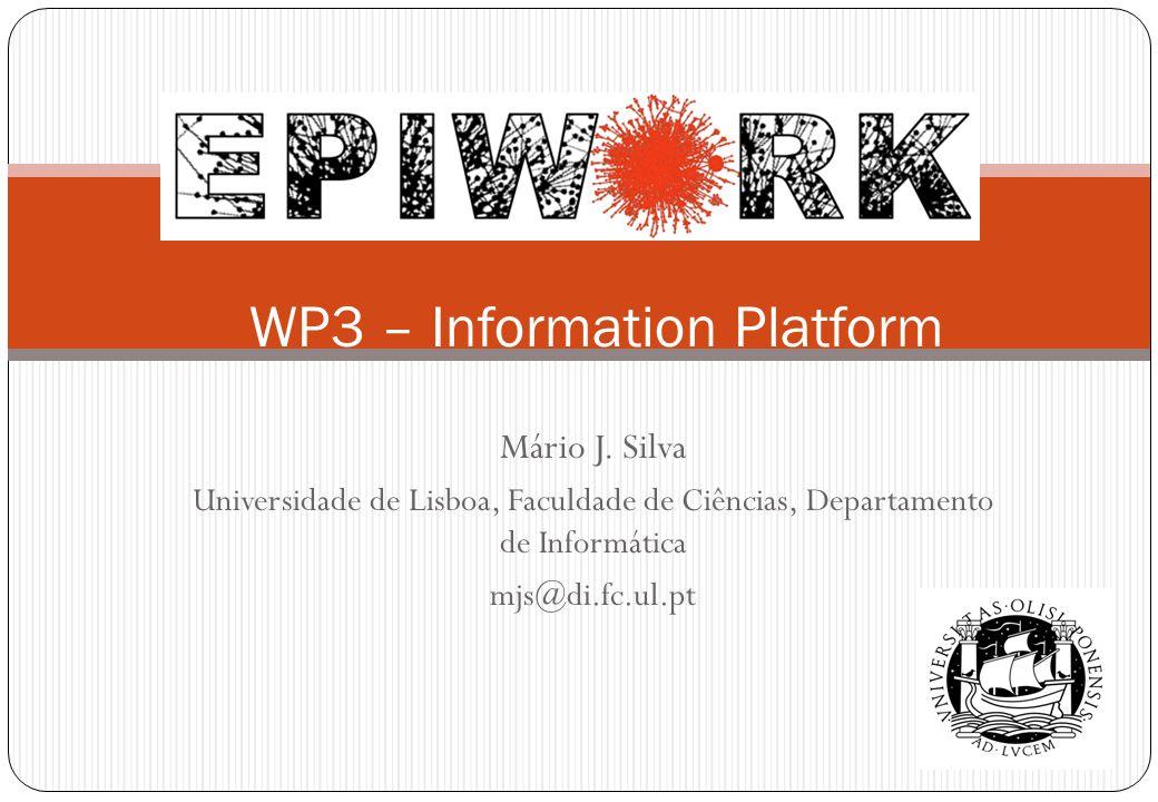 Mário J. Silva Universidade de Lisboa, Faculdade de Ciências, Departamento de Informática mjs@di.fc.ul.pt WP3 – Information Platform