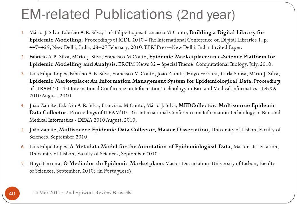 EM-related Publications (2nd year) 1. Mário J. Silva, Fabrício A.B. Silva, Luís Filipe Lopes, Francisco M Couto, Building a Digital Library for Epidem