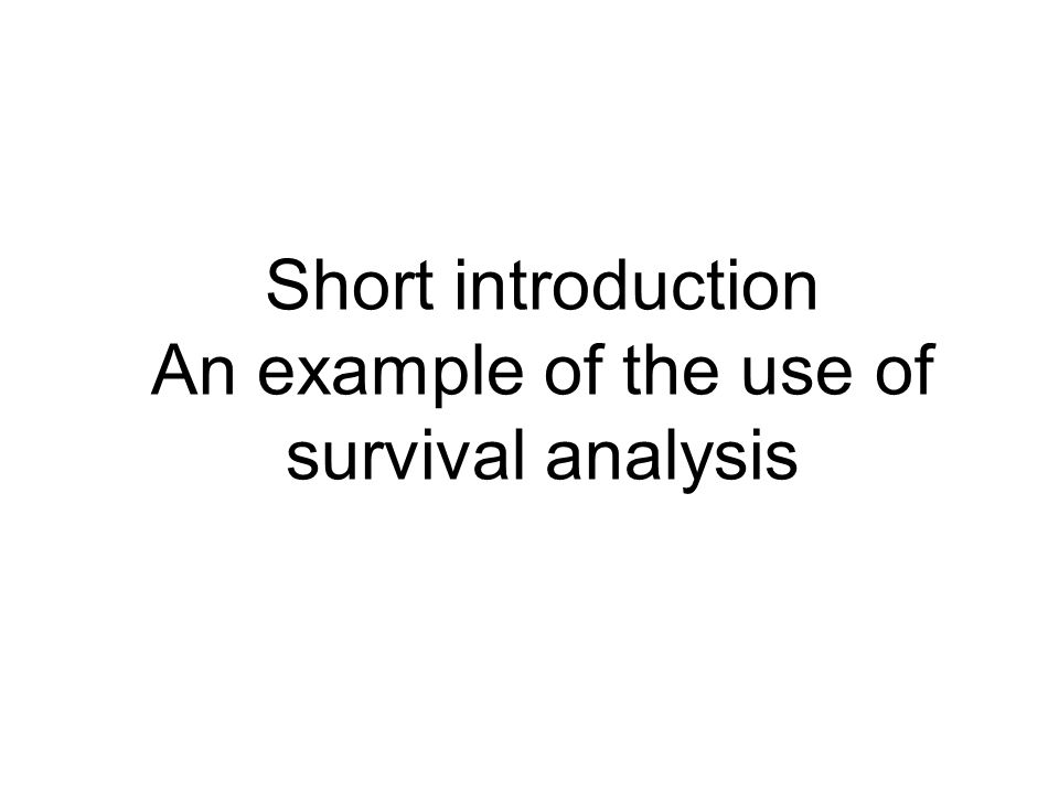 Short introduction An example of the use of survival analysis
