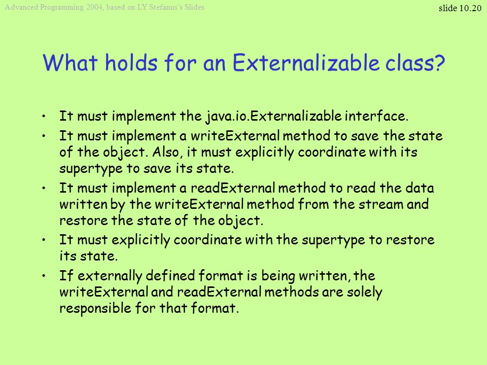 slide 10.20 Advanced Programming 2004, based on LY Stefanus's Slides What holds for an Externalizable class.