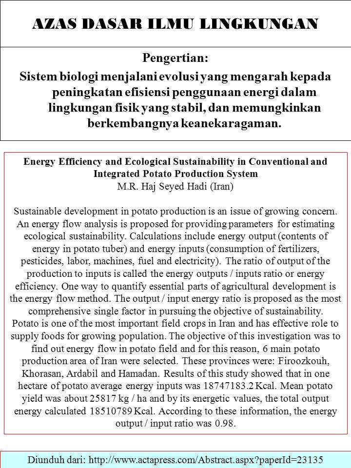 AZAS DASAR ILMU LINGKUNGAN Pengertian: Sistem biologi menjalani evolusi yang mengarah kepada peningkatan efisiensi penggunaan energi dalam lingkungan fisik yang stabil, dan memungkinkan berkembangnya keanekaragaman.