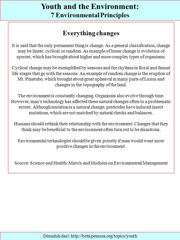 Youth and the Environment: 7 Environmental Principles Diunduh dari: http://beta.pemsea.org/topics/youth Everything changes It is said that the only permanent thing is change.