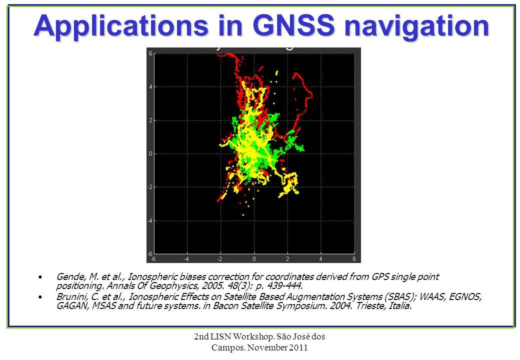 2nd LISN Workshop.São José dos Campos. November 2011 Applications in GNSS navigation Gende, M.