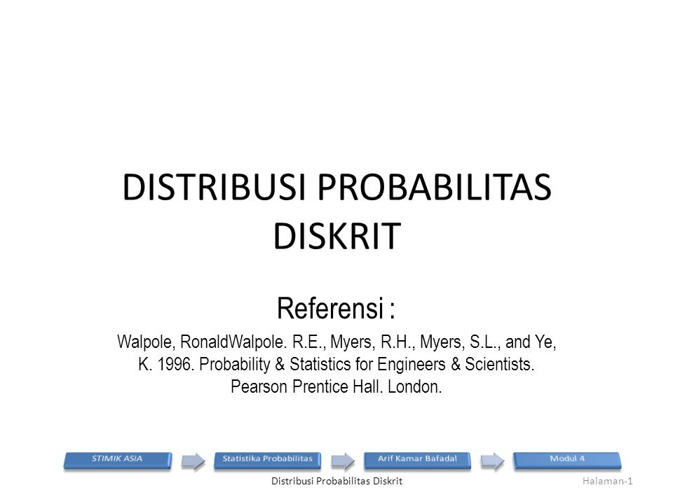 DISTRIBUSI PROBABILITAS DISKRIT Referensi : Walpole, RonaldWalpole.
