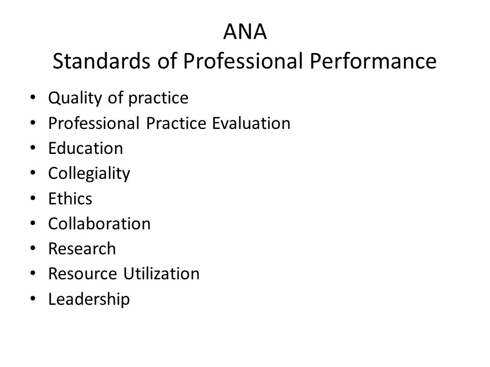 ANA Standards of Professional Performance Quality of practice Professional Practice Evaluation Education Collegiality Ethics Collaboration Research Re
