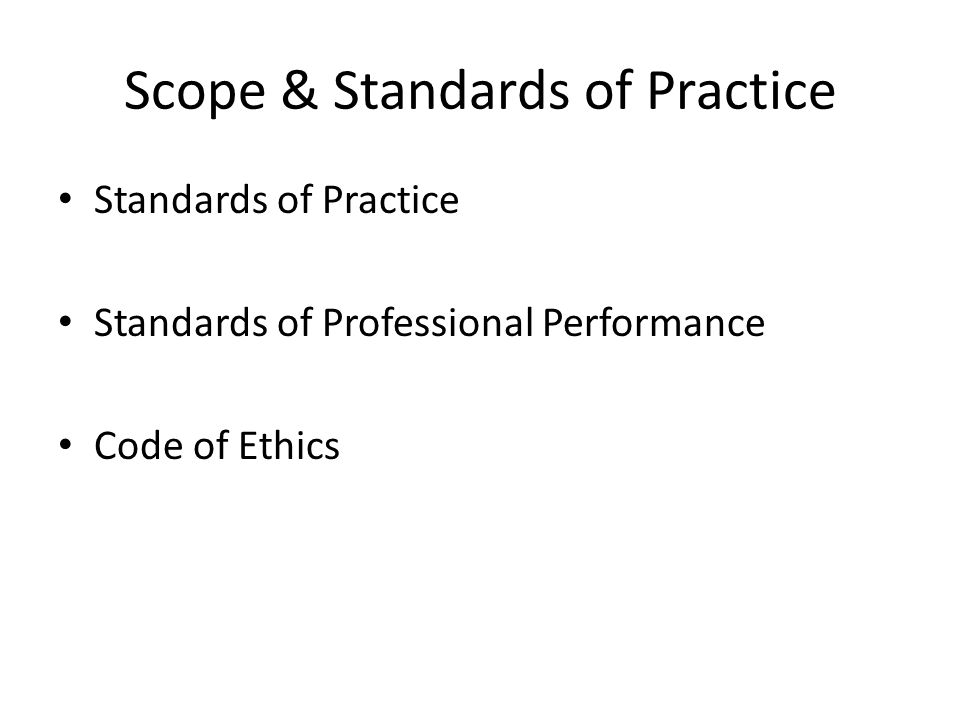 Scope & Standards of Practice Standards of Practice Standards of Professional Performance Code of Ethics