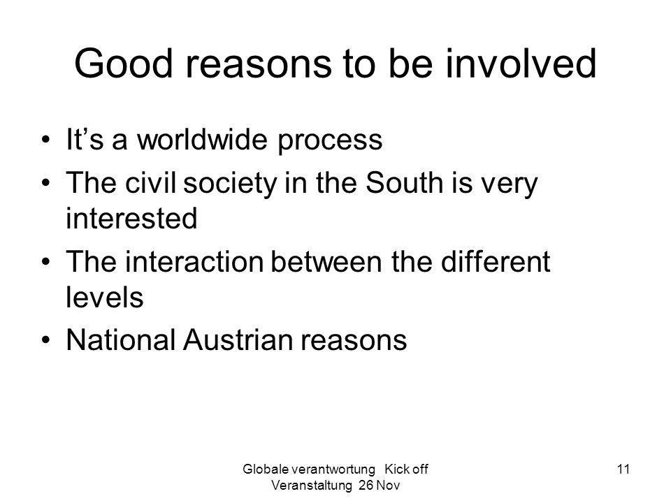 Globale verantwortung Kick off Veranstaltung 26 Nov 11 Good reasons to be involved It's a worldwide process The civil society in the South is very int