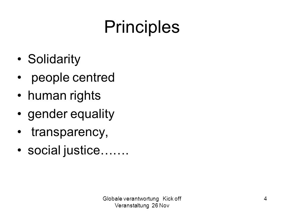 Globale verantwortung Kick off Veranstaltung 26 Nov 4 Principles Solidarity people centred human rights gender equality transparency, social justice……