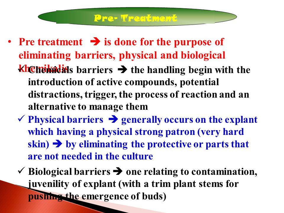 Pre- Treatment Pre treatment  is done for the purpose of eliminating barriers, physical and biological khemikalis Chemicals barriers  the handling b
