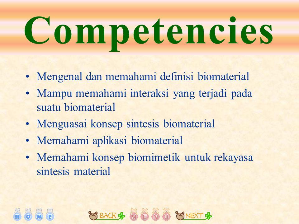 Competencies Mengenal dan memahami definisi biomaterial Mampu memahami interaksi yang terjadi pada suatu biomaterial Menguasai konsep sintesis biomaterial Memahami aplikasi biomaterial Memahami konsep biomimetik untuk rekayasa sintesis material