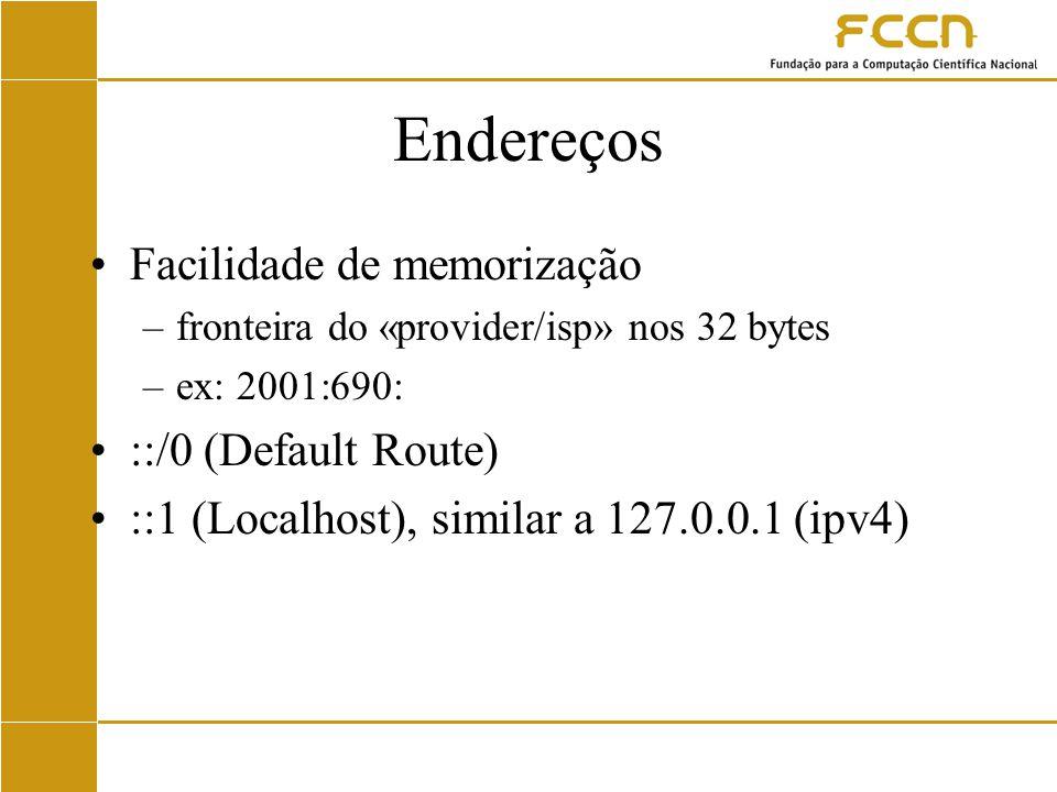Endereços Facilidade de memorização –fronteira do «provider/isp» nos 32 bytes –ex: 2001:690: ::/0 (Default Route) ::1 (Localhost), similar a 127.0.0.1 (ipv4)