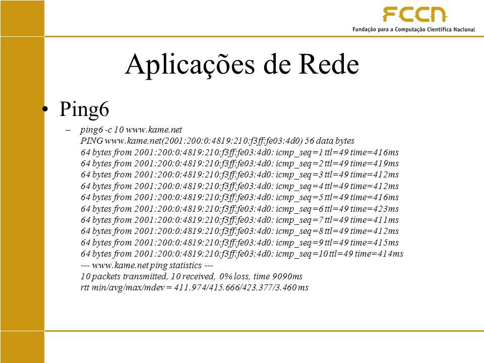 Aplicações de Rede Ping6 –ping6 -c 10 www.kame.net PING www.kame.net(2001:200:0:4819:210:f3ff:fe03:4d0) 56 data bytes 64 bytes from 2001:200:0:4819:21