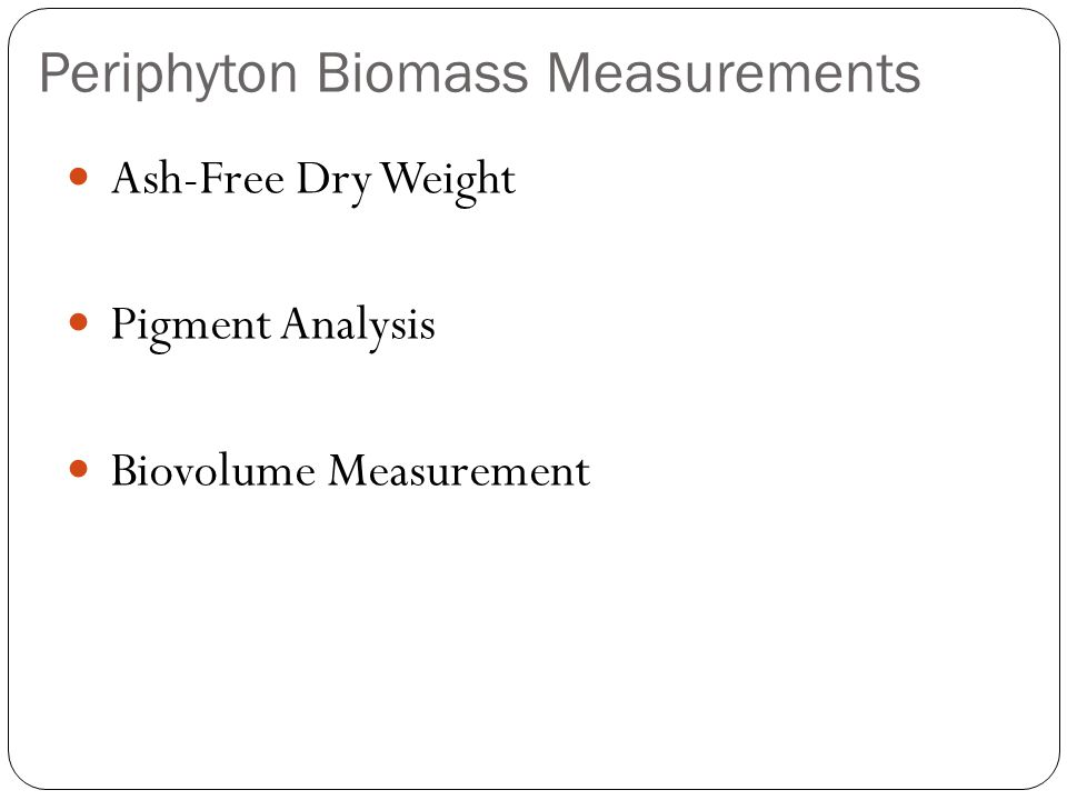 Periphyton Biomass Measurements Ash-Free Dry Weight Pigment Analysis Biovolume Measurement