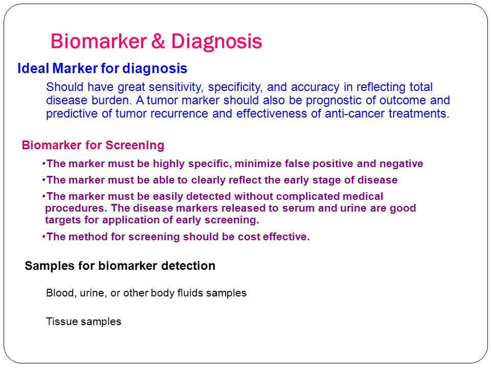 Biomarker & Diagnosis Ideal Marker for diagnosis Should have great sensitivity, specificity, and accuracy in reflecting total disease burden. A tumor