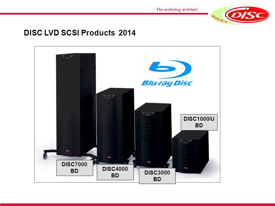 The archiving architect DISC LVD SCSI Products 2014 DISC1000/U BD DISC7000 BD DISC4000 BD DISC3000 BD