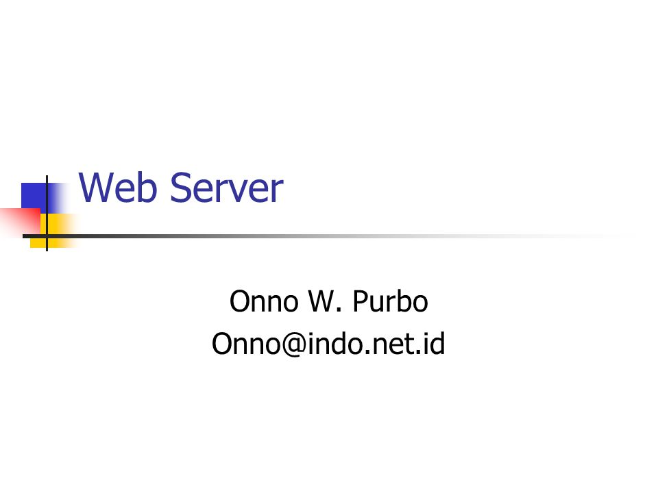Web Server Onno W. Purbo Onno@indo.net.id