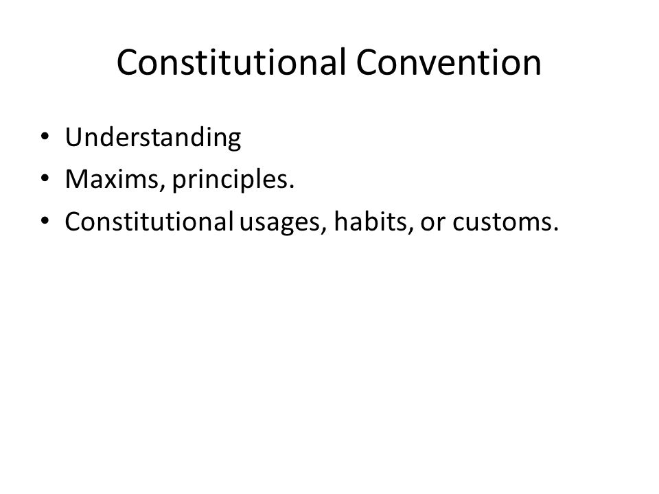 Constitutional Convention Understanding Maxims, principles.