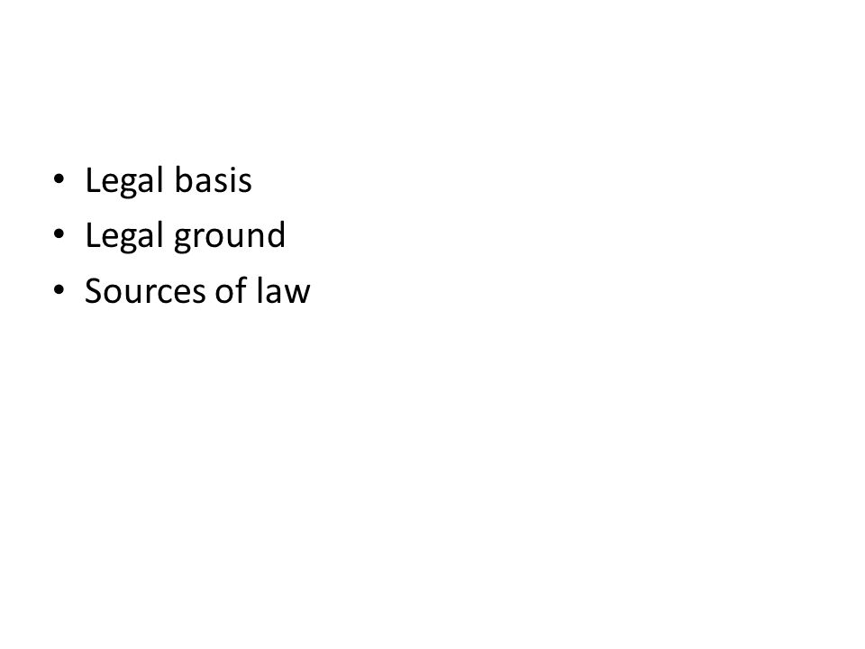 Legal basis Legal ground Sources of law