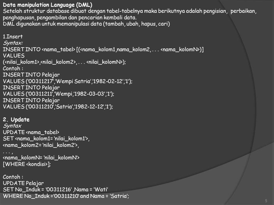 Data manipulation Language (DML) Setelah struktur database dibuat dengan tabel-tabelnya maka berikutnya adalah pengisian, perbaikan, penghapusan, pengambilan dan pencarian kembali data.