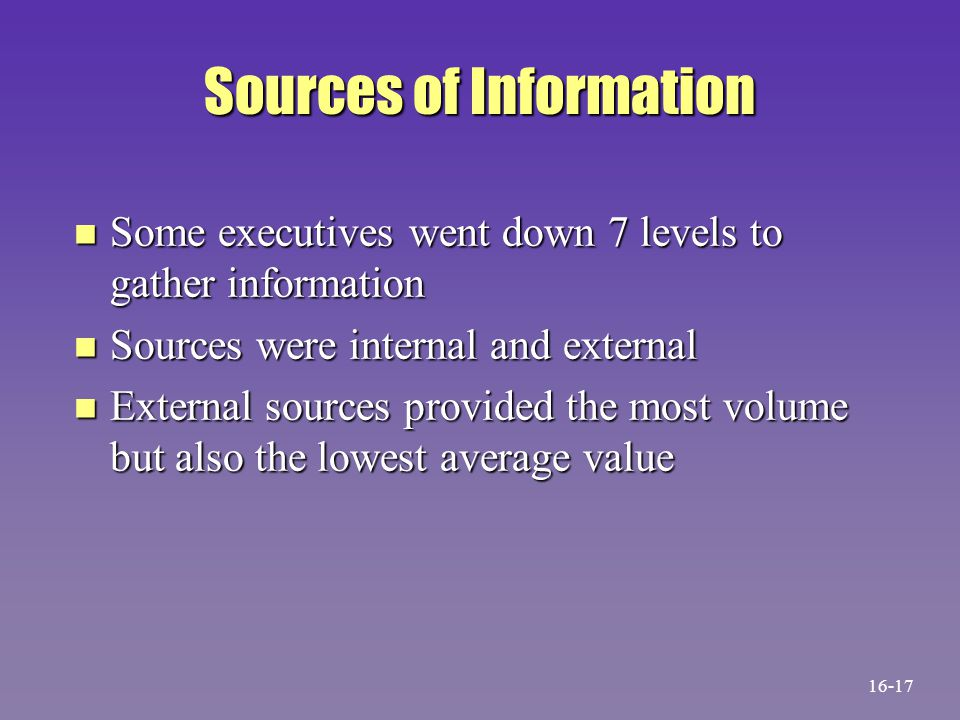 Sources of Information n Some executives went down 7 levels to gather information n Sources were internal and external n External sources provided the
