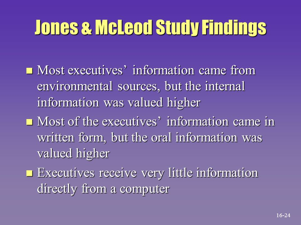 Jones & McLeod Study Findings n Most executives' information came from environmental sources, but the internal information was valued higher n Most of