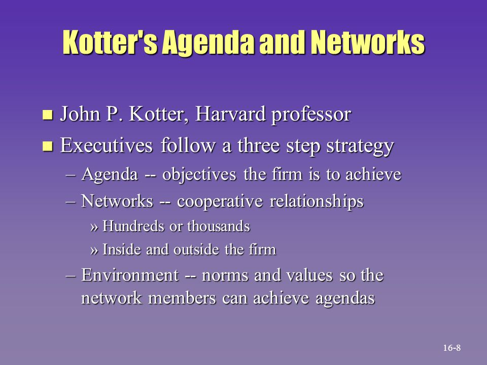 Kotter's Agenda and Networks n John P. Kotter, Harvard professor n Executives follow a three step strategy –Agenda -- objectives the firm is to achiev