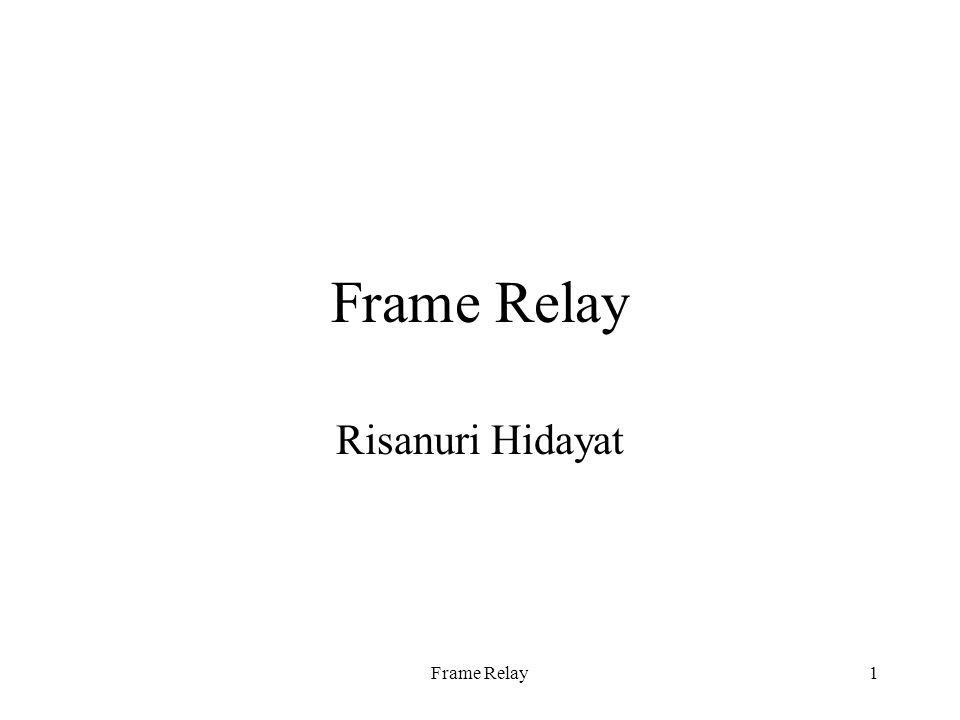 Frame Relay1 Risanuri Hidayat