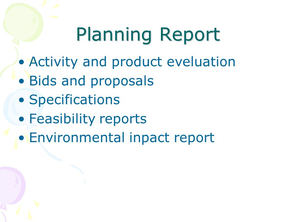 Planning Report Activity and product eveluation Bids and proposals Specifications Feasibility reports Environmental inpact report