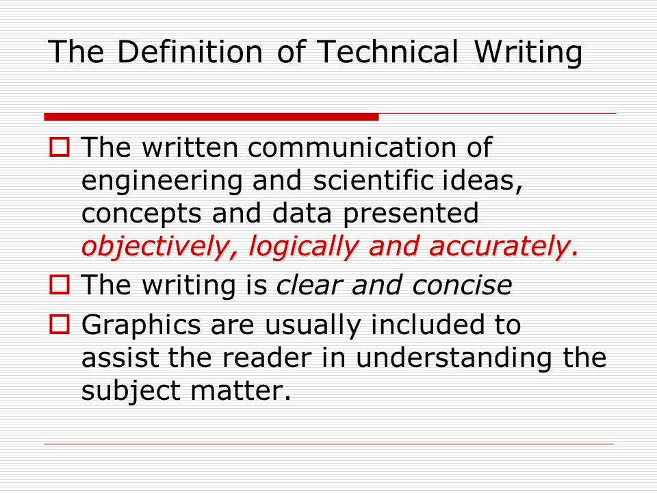 The Definition of Technical Writing objectively, logically and accurately.