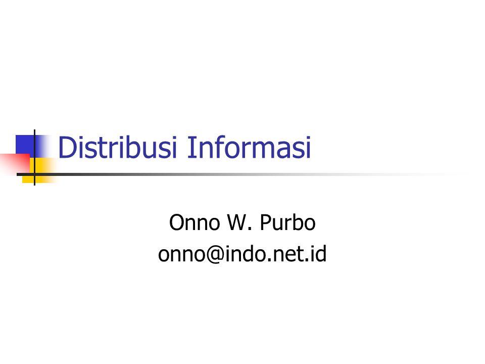 Distribusi Informasi Onno W. Purbo onno@indo.net.id