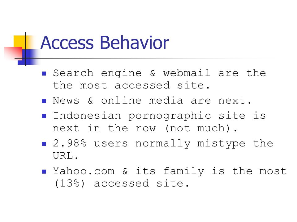 Access Behavior Search engine & webmail are the the most accessed site.