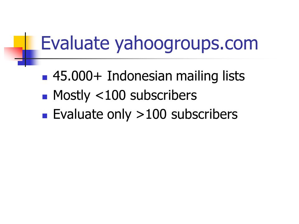 Evaluate yahoogroups.com 45.000+ Indonesian mailing lists Mostly <100 subscribers Evaluate only >100 subscribers
