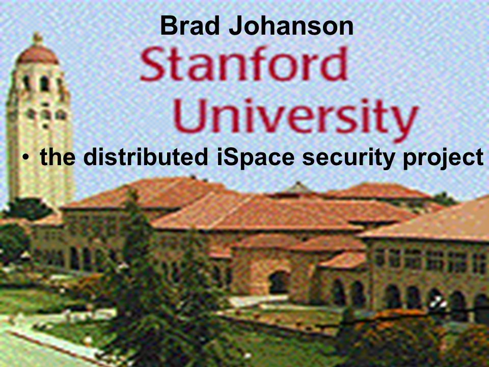 Brad Johanson the distributed iSpace security project