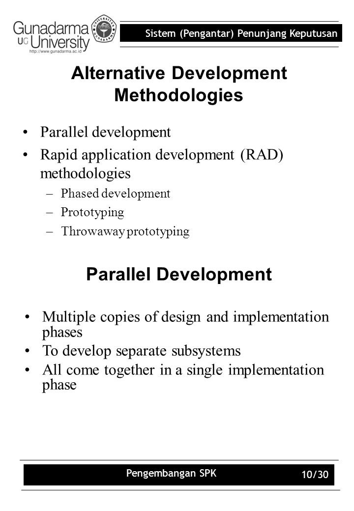Sistem (Pengantar) Penunjang Keputusan Pengembangan SPK 10/30 Alternative Development Methodologies Parallel development Rapid application development