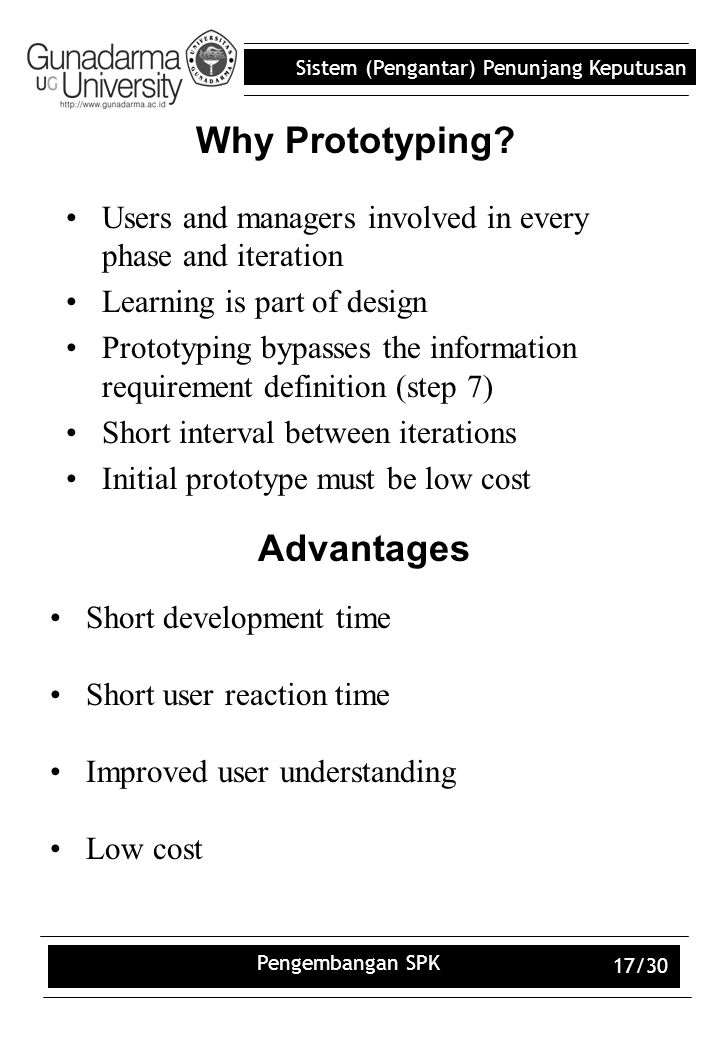 Sistem (Pengantar) Penunjang Keputusan Pengembangan SPK 17/30 Why Prototyping? Users and managers involved in every phase and iteration Learning is pa