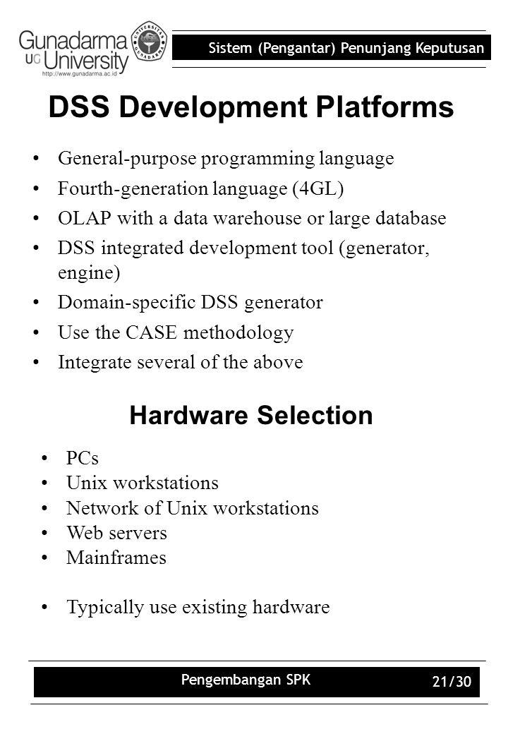 Sistem (Pengantar) Penunjang Keputusan Pengembangan SPK 21/30 DSS Development Platforms General-purpose programming language Fourth-generation languag
