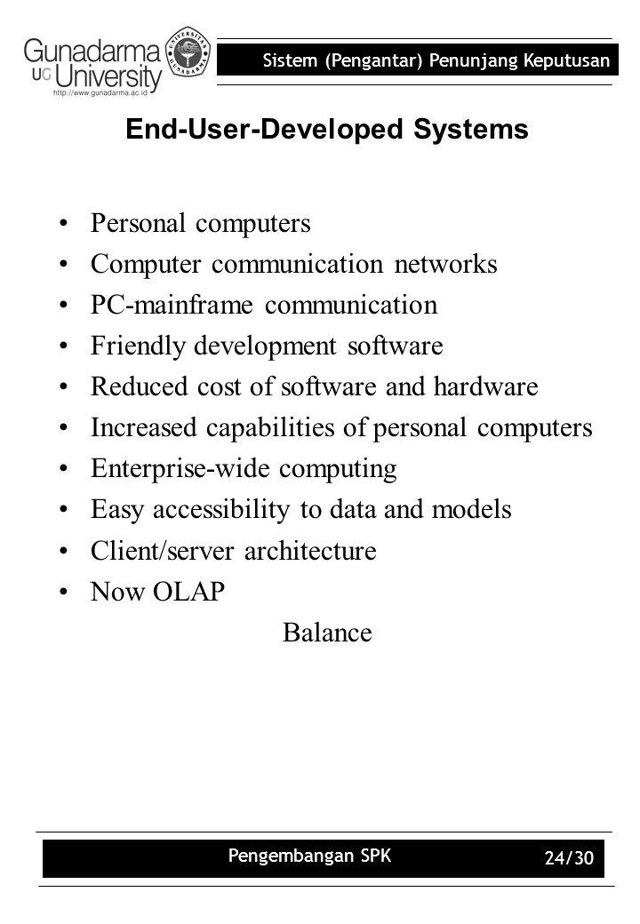 Sistem (Pengantar) Penunjang Keputusan Pengembangan SPK 24/30 End-User-Developed Systems Personal computers Computer communication networks PC-mainfra