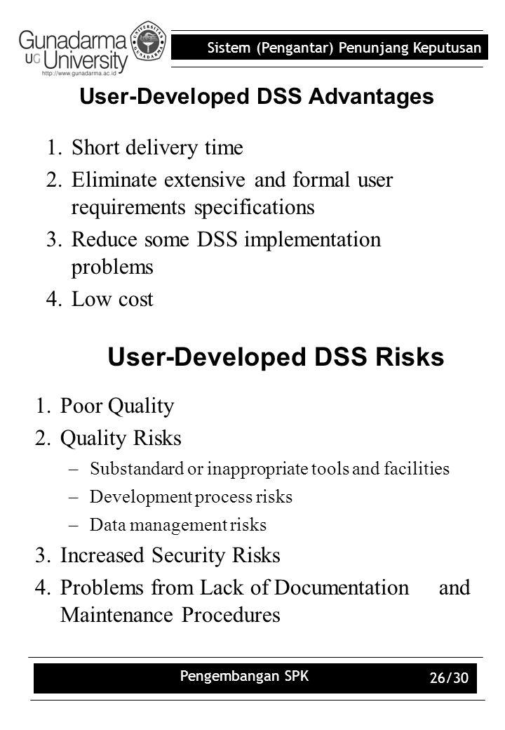 Sistem (Pengantar) Penunjang Keputusan Pengembangan SPK 26/30 User-Developed DSS Advantages 1.Short delivery time 2.Eliminate extensive and formal use