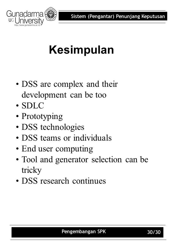 Sistem (Pengantar) Penunjang Keputusan Pengembangan SPK 30/30 Kesimpulan DSS are complex and their development can be too SDLC Prototyping DSS technol