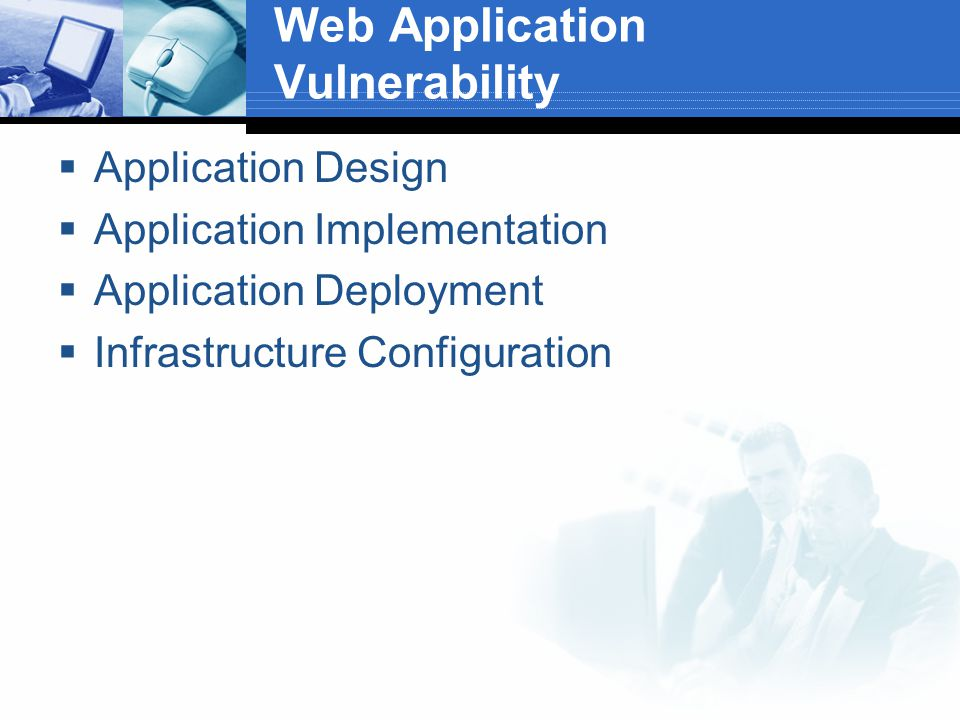 Web Application Vulnerability  Application Design  Application Implementation  Application Deployment  Infrastructure Configuration