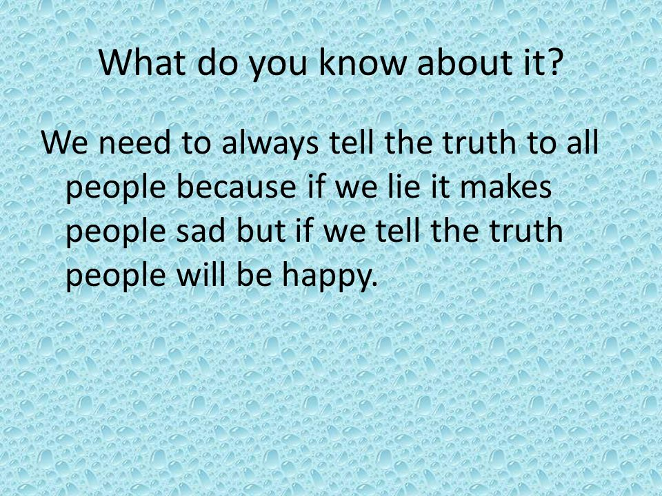 What do you want to know about it What will happen if we do white lies to other people.