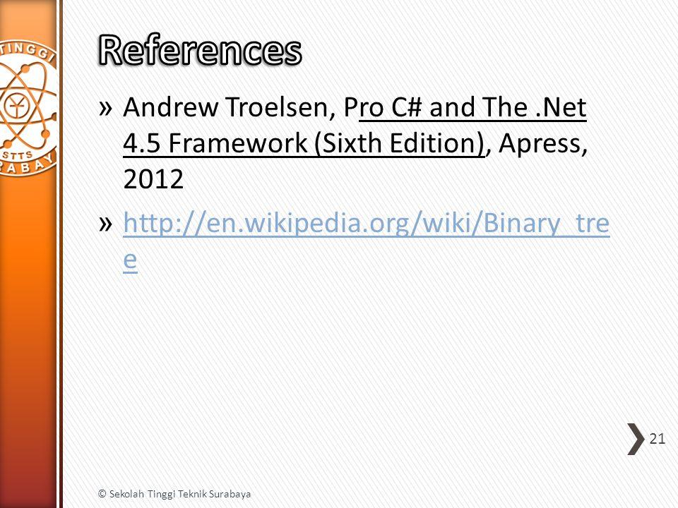» Andrew Troelsen, Pro C# and The.Net 4.5 Framework (Sixth Edition), Apress, 2012 » http://en.wikipedia.org/wiki/Binary_tre e http://en.wikipedia.org/wiki/Binary_tre e 21 © Sekolah Tinggi Teknik Surabaya