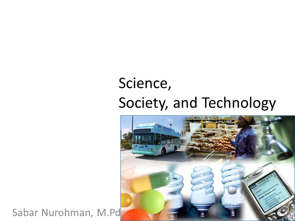 Science, Society, and Technology Sabar Nurohman, M.Pd