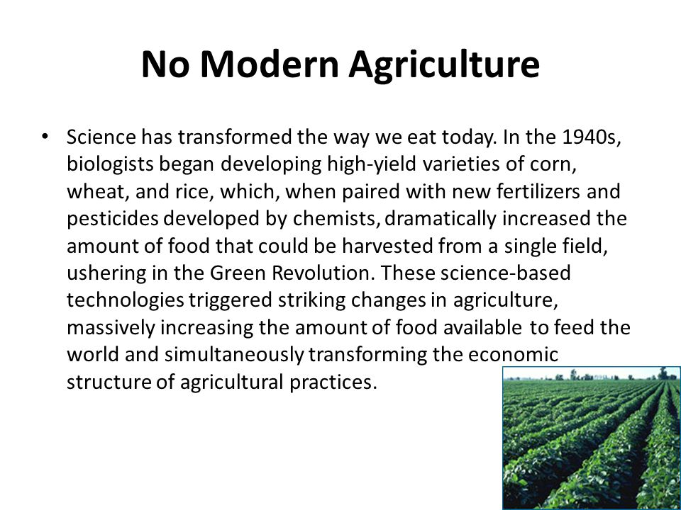 No Modern Agriculture Science has transformed the way we eat today.